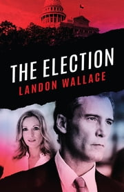The Election ebook by Landon Wallace