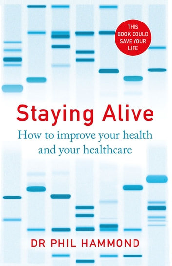 Staying Alive - How to Get the Best From the NHS eBook by Dr Phil Hammond