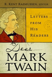 Dear Mark Twain - Letters from His Readers ebook by R. Kent Rasmussen