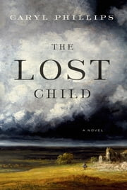 The Lost Child - A Novel ebook by Caryl Phillips