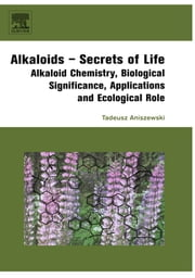 Alkaloids - Secrets of Life: - Aklaloid Chemistry, Biological Significance, Applications and Ecological Role ebook by Tadeusz Aniszewski