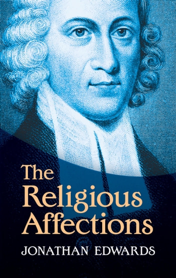 The Religious Affections ebook by Jonathan Edwards