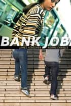 Bank Job ebook by James Heneghan, Norma Charles
