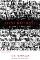 First Nations? Second Thoughts: Second Edition ebook by Tom Flanagan