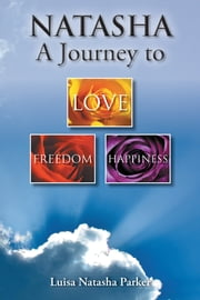 NATASHA a journey to freedom, love and happiness ebook by Luisa Natasha Parker
