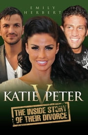 Katie v. Peter - The Inside Story of Their Divorce ebook by Emily Herbert