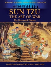 Sun Tzu - The Art Of War - The Illustrated Edition ebook by Bob Carruthers, Sun Tzu