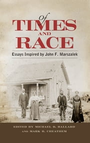 Of Times and Race - Essays Inspired by John F. Marszalek ebook by Michael B. Ballard,Mark R. Cheathem