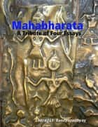 Mahabharata: A Tribute of Four Essays ebook by Indrajit Bandyopadhyay