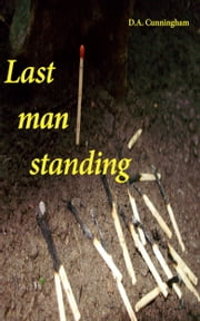 Last Man Standing ebook by D. A. Cunningham