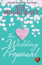 The Wedding Proposal ebook by Sue Moorcroft