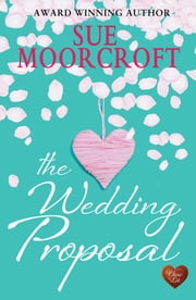 The Wedding Proposal (Choc Lit) ebook by Sue Moorcroft