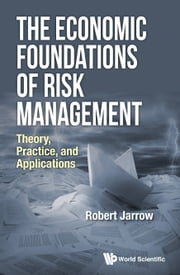 The Economic Foundations of Risk Management - Theory, Practice, and Applications ebook by Robert Jarrow