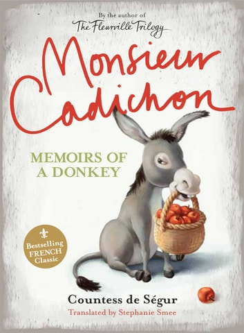 Monsieur Cadichon: Memoirs of a Donkey ebook by Stephanie Smee,Countess De Segur