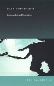 Dark Continents - Psychoanalysis and Colonialism ebook by Ranjana Khanna,Stanley Fish,Fredric Jameson