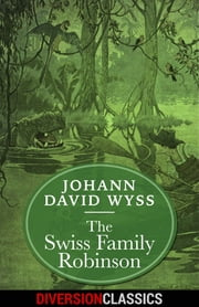 The Swiss Family Robinson (Diversion Illustrated Classics) ebook by Johann David Wyss