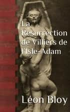 La Résurrection de Villiers de l'Isle-Adam ebook by Léon Bloy