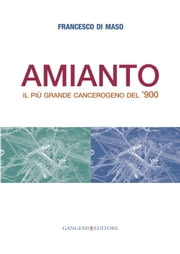 Amianto - Il più grande cancerogeno del '900 ebook by Francesco Di Maso