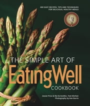 The Simple Art of EatingWell ebook by The Editors of EatingWell,Jessie Price