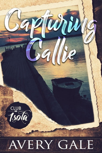 Capturing Callie - Club Isola, #1 ebook by Avery Gale