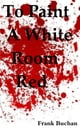 To Paint A White Room Red ebook by Frank Buchan