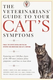 The Veterinarians' Guide to Your Cat's Symptoms ebook by Michael S. Garvey, D.V.M.,Anne E. Hohenhaus, D.V.M.