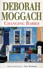 Changing Babies ebook by Deborah Moggach