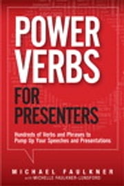 Power Verbs for Presenters - Hundreds of Verbs and Phrases to Pump Up Your Speeches and Presentations ebook by Michelle Faulkner-Lunsford,Michael Lawrence Faulkner