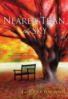 Nearer Than The Sky ebook by T. Greenwood