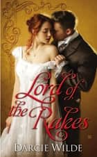 Lord of the Rakes ebook by Darcie Wilde