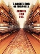 A Collector of Ambroses ebook by Arthur Jean Cox