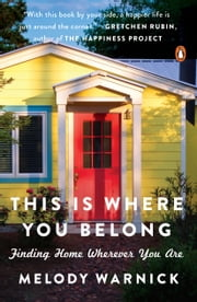 This Is Where You Belong - Finding Home Wherever You Are ebook by Melody Warnick
