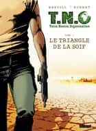 T.N.O. T01 - Le Triangle de la Soif ebook by Jean-Claude Bartoll, Frank Bonnet