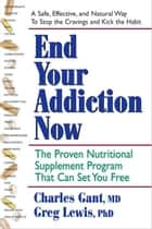 End Your Addiction Now ebook by Charles Gant,Greg Lewis