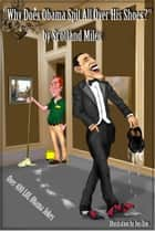 Why Does Obama Spit All Over His Shoes? Over 400 LOL Obama Jokes ebook by Scotland Miles