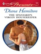 The Spaniard's Virgin Housekeeper - A Billionaire and Virgin Romance ebook by Diana Hamilton