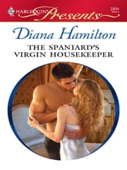 The Spaniard's Virgin Housekeeper ebook by Diana Hamilton