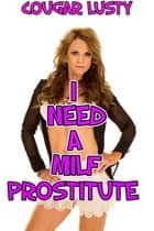 I Need A Milf Prostitute ebook by Cougar Lusty