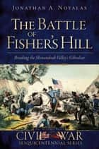 The Battle of Fisher's Hill ebook by Jonathan A. Noyalas
