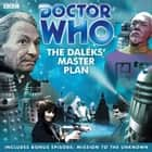 Doctor Who: The Daleks' Master Plan audiobook by Dennis Spooner, Dennis Spooner, Terry Nation, Full Cast, Peter Purves, William Hartnell