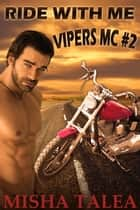 Ride With Me - Vipers MC, #2 ebook by Misha Talea