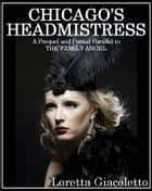 Chicago's Headmistress - Prohibition and Prostitution during the Roaring Twenties ebook by Loretta Giacoletto