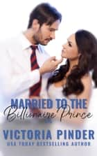 Married to the Billionaire Prince 3-5 ebook by Victoria Pinder