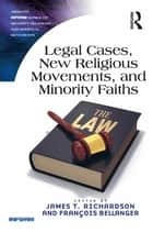 Legal Cases, New Religious Movements, and Minority Faiths ebook by James T. Richardson, François Bellanger