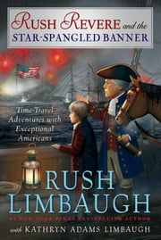 Rush Revere and the Star-Spangled Banner ebook by Rush Limbaugh,Kathryn Adams Limbaugh