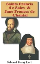 Saints Francis de Sales and Jane Frances de Chantal eBook par Bob Lord,Penny Lord