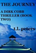 The Journey, A Dirk Cobb Thriller (Book Two) ebook by T.L. Peters