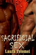 Sacrificial Sex ebook by Laura Tolomei