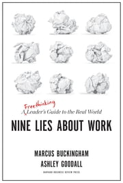 Nine Lies About Work - A Freethinking Leader's Guide to the Real World eBook by Marcus Buckingham, Ashley Goodall