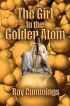 The Girl in the Golden Atom - (Annotated) ebook by Ray Cummings, Ron Miller